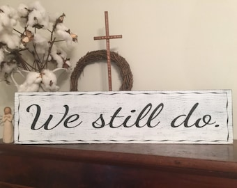 We still do sign, Fixer Upper Inspired Signs,30x7.25 Rustic Wood Signs, Farmhouse Signs, Wall Décor