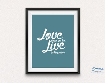 Love the life you live, Live the life you love - print only, Birthday present, Gift for loved one, Inspirational Quote
