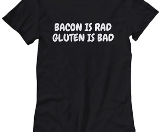 Funny Gluten Shirt - Bacon Is Rad Gluten Is Bad - Gluten Free Gift - Celiac Awareness - Women's Tee