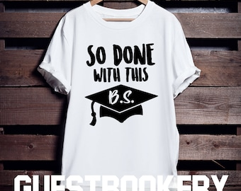 So Done With This B.S. - Graduation T-Shirt - Bachelors Degree - Graduation Gift - Graduation Gift - Funny Graduation Gift - Graphic Tee