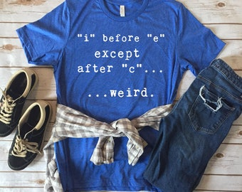 I Before E Except After C - Funny English and Grammar Lover Tees