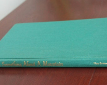 There's Something About a Mountain by Floy Steiner Bell. First Edition.SIGNED. Hardback book.
