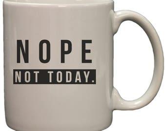 Nope, Not Today 11oz Coffee Mug