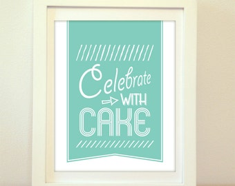 Celebrate with Cake! Modern Kitchen Print, Kitchen Decor, Kitchen Decoration, Cake, Cake Print, Cake Decoration, Cake Art, Kitchen Art