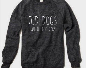 Old DOGS are the BEST Dogs Champ Sweatshirt Alternative Apparel long sleeve shirt