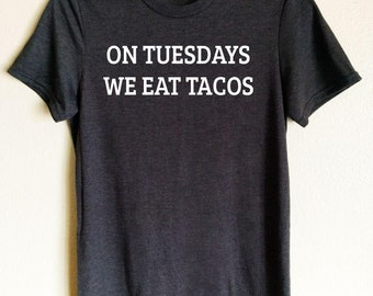 On Tuesdays We Eat Tacos T-shirt, funny t-shirt, taco shirt, gift for her, gift for mom, gift for wife, tacos, best friend gift