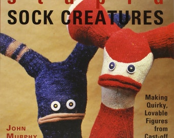 Stupid Sock Creatures by John Murphy  Book for Making Creatures from Cast-off Socks
