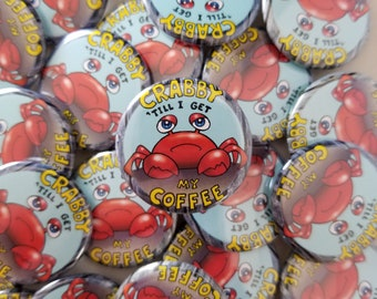 Crabby 'till I get my coffee cute pinback button badge crab