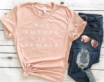 The Future is Female , Feminist shirt , Women's March 2018 , slogan shirt , Girl power , female stylish fashion tee