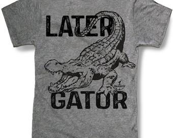 LATER GATOR ALIGATOR Mens t shirt -- 8 color options -- sizes sm med lg xl xxl skip n whistle