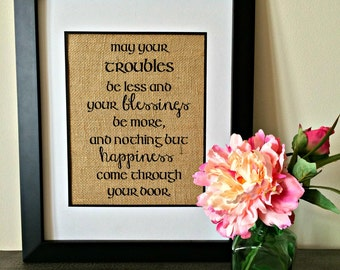 Irish blessing burlap print. May troubles be less, blessing be more & nothing but happiness come through your door. Closing gift.