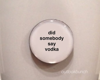 Quote | Mug | Magnet | Did Somebody Say Vodka