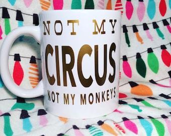 Not my Circus Not my Monkeys Coffee Mug