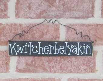 Free Shipping - Quit Your Belly Aching Sign KWITCHERBELYAKIN (black) for home and office hanging sign