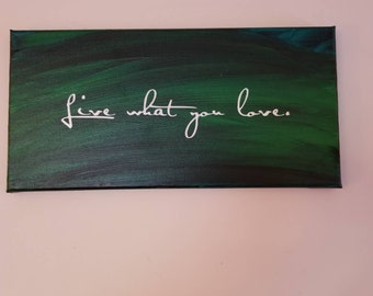 Live what you love... 8x16 saying on canvas green black white