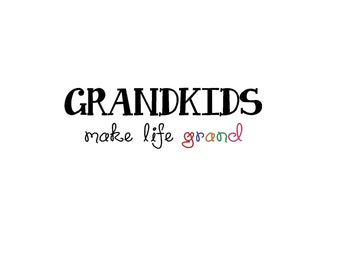 Grandkids make life grand with multi color grand vinyl decal set as seen on pinterest