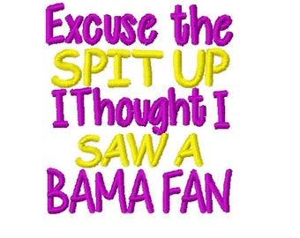 Excuse The Spit Up I Thought I Saw A Bama Fan - Machine Embroidery Design - 4x4