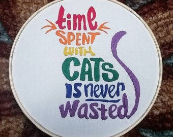 Time Spent With Cats Is Never Wasted embroidery hoop