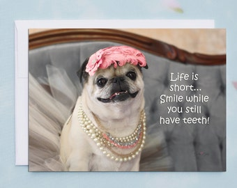 Funny Birthday Cards, Smile While You Still Have Teeth, Funny Pug Birthday Card by Pugs and Kisses