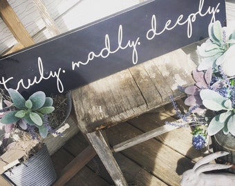 Truly. Madly. Deeply.