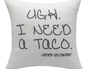Gilmoregirls throwpillow cover,Ugh I Need a Taco,Rory Gilmore quote ,best friend gift ,taco party gift,taco night,taco lover gifts,taconight
