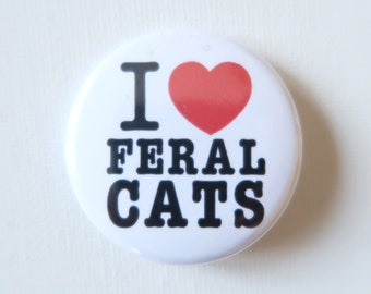 "I Love Feral Cats Button - 1.5"" Pinback Button"