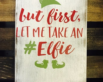 But First, Let Me Take an #Elfie | Christmas Sign | Christmas Decor | Selfie | Elves | Wood Sign