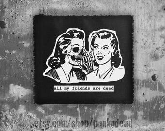 All my friends are dead patch • fabric art • back patch • punk patch • custom patches • black fabric • punk aufnäher