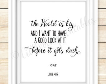 The world is big and I want to have a good look at it before it gets dark, John Muir quote, digital wall art, home decor, gift for traveler