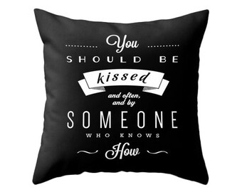 You should be kissed... Gone with the wind quote pillow cover Decorative cushion cover black and white throw pillow love quote love cushion