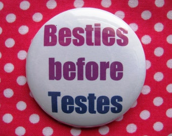 Besties before Testes- 2.25 inch pinback button badge or magnet