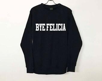 Bye Felicia Sweatshirt Sweater Jumper Pullover Men Women Ugly Christmas Sweater