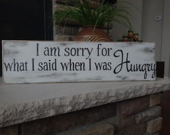 I am sorry for what I said when I was Hungry. Hand painted wood sign/ Kitchen sign/ dinning room sign/ rustic kitchen decor