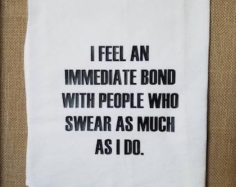 I Feel An Immediate Bond With People Who Swear As Much As I Do, Flour Sack Towel, Tea Towel, Adult Humor, Swear Towel.