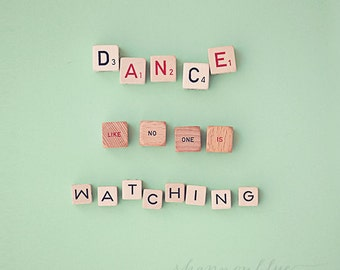 inspirational quote typography photography / dance, mint green, nursery decor, scrabble / dance like no one is watching / 8x10 fine art
