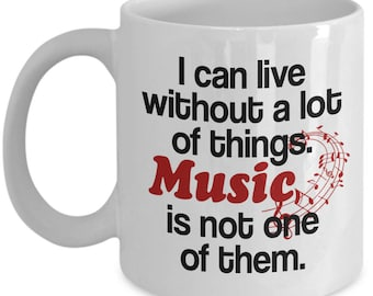 Music Lover Mug – I Can Live Without a Lot of Things Music Is Not One of Them – Musician Teacher Band Coffee Cup, Ceramic 11 Oz.