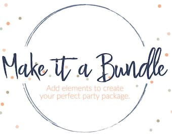 MAKE IT A BUNDLE Package **Add-on to any purchase**