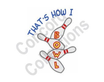 Bowl - Machine Embroidery Design, Bowling, Bowling Pins, That's How I Bowl