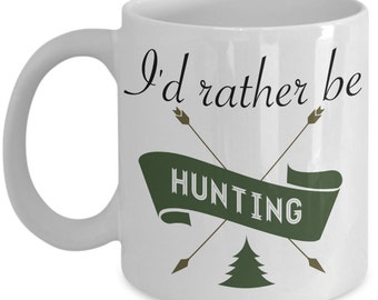 Funny Hunting Mug - I'd Rather Be Hunting - Hunters Gift