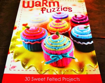 WARM FUZZIES By Betz White 30 Sweet Felted Projects 2007