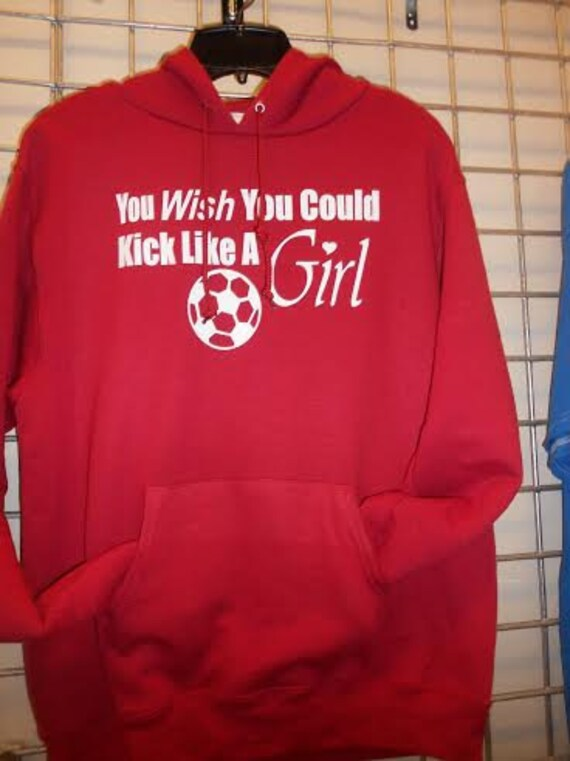 You Wish You Could Kick Like A Girl Soccer Hoodie Black or Red Youth and Adult Sizes EiznUoE