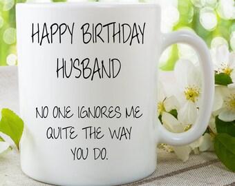 Happy Birthday Husband Mug Cup Husband Gift Coffee Mug Gift For Husband Birthday Gift Novelty Mug No One Ignores Me Like You Do WSDMUG706