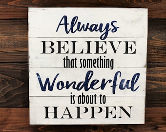 Always Believe that Something Wonderful is About to Happen Hand painted distressed wooden encouraging sign