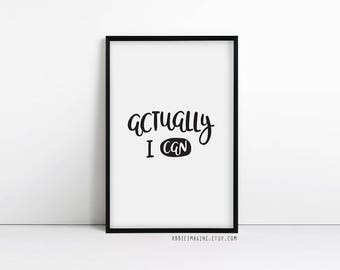 Actually I can, inspirational quote, motivational print, Typography poster, Black and white, decor