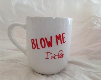 "12 oz customizable coffee mug ""BLOW ME I'm hot"""
