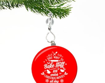 I just want to bake stuff and watch christmas movies ornament- i just want to bake and watch christmas movies ornament
