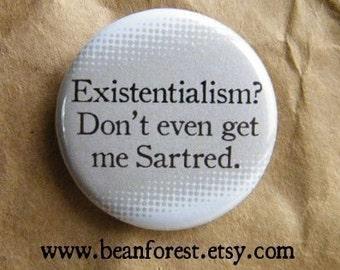 "existentialism don't even get me Sartred - philosophy gift 1.25"" badge magnet jean paul sartre friedrich nietzsche the stranger albert camus"