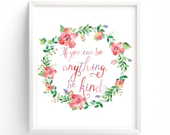 If You Can Be Anything, Be Kind, Printable, Art, Download, Floral, Calligraphy