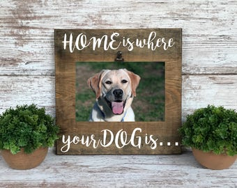 Home is where your dog is, Dog picture frame, pet picture frame