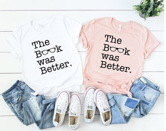 The Book Was Better Shirt   Harry Potter   Book Nerd   Book Lover   Library  